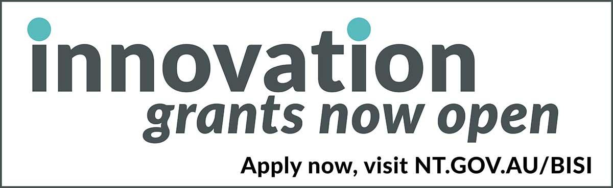 Innovation grants now open, apply now, visit nt.gov.au/bisi