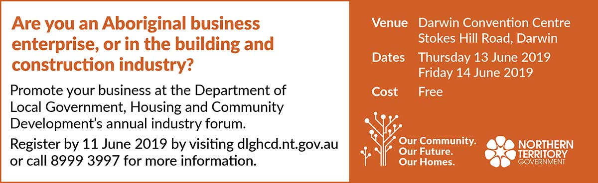 Department of Local Government, Housing and Community Development's annual industry forum, visit dlghcd.nt.gov.au